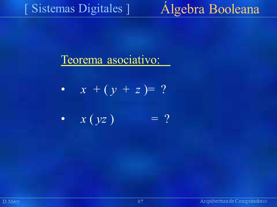 Álgebra Booleana [ Sistemas Digitales ] Teorema asociativo: •